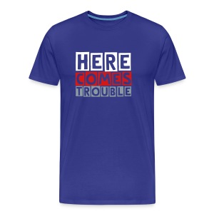 HERE COMES TROUBLE - Men's Premium T-Shirt