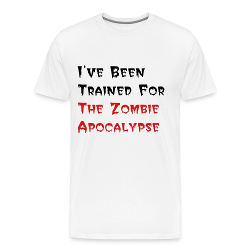 I've Been Trained For the Zombie Apocalypse - Men's Premium T-Shirt