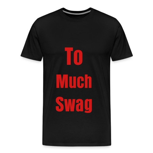 To Much Swag - Men's Premium T-Shirt