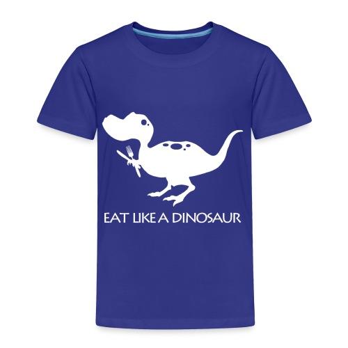 Eat Like a Dinosaur - dark shirt - Toddler Premium T-Shirt