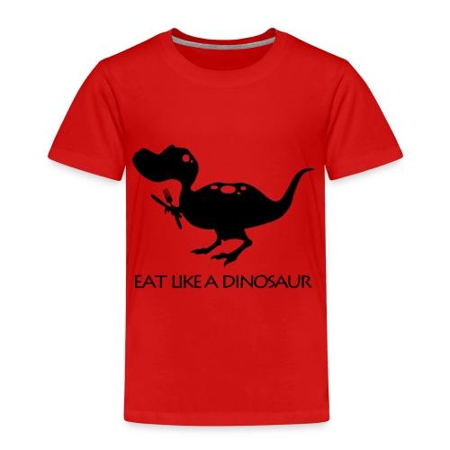 Eat Like a Dinosaur - white shirt - Toddler Premium T-Shirt