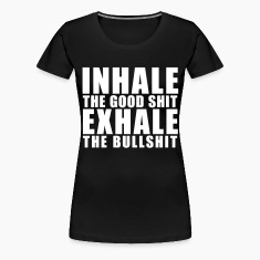 Inhale The Good Shit Exhale The Bullshit Women's T-Shirts - stayflyclothing.com