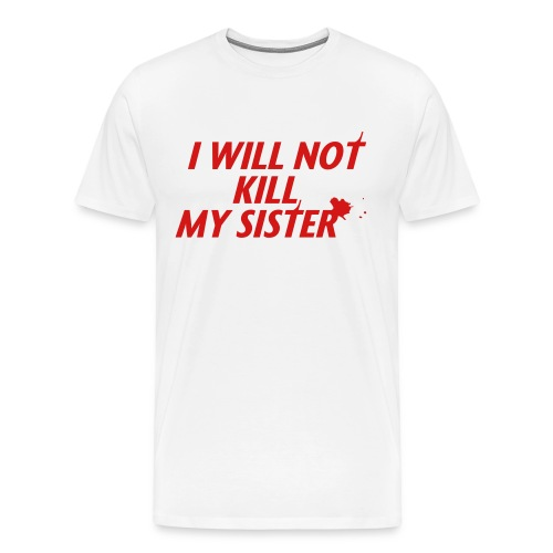 Dexter - I will not kill my sister - Men's Premium T-Shirt