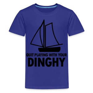 Quit Playing With Your Dinghy Shirt - Kids' Premium T-Shirt