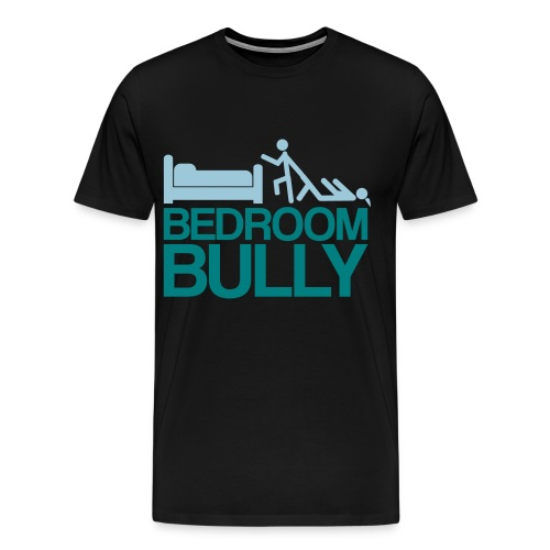 Bedroom Bully - T-Shirt - Men's Premium T-Shirt