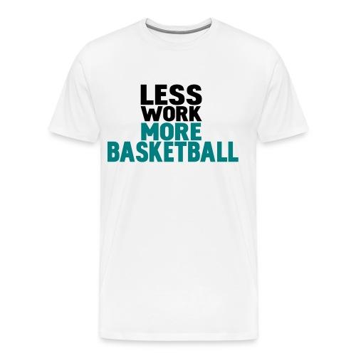 Mens - Less work, More Basketball - Men's Premium T-Shirt