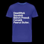 T-Shirts ~ Men's Premium T-Shirt ~ Deadlifts & Squats & Bench Press & Cereal & Peanut Butter