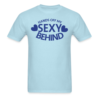 HANDS OFF MY SEXY BEHIND T-Shirts