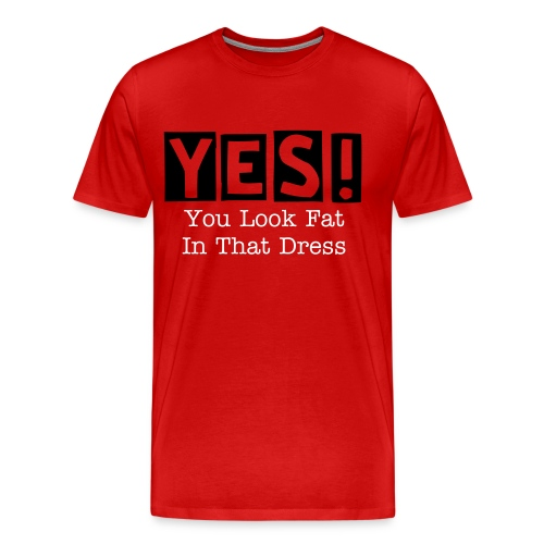 Yes! You Look Fat In That Dress - Men's Premium T-Shirt