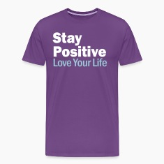 Stay Positive and Love Your Life T-Shirts