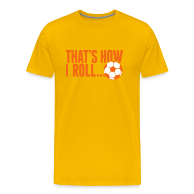 that's how i roll - soccer T-Shirts