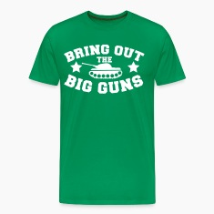 BRING OUT THE BIG GUNS T-Shirts
