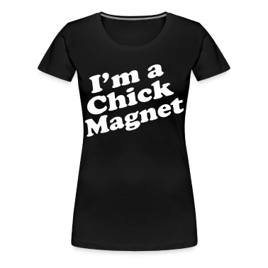 I'm a Chick Magnet Women's T-Shirts