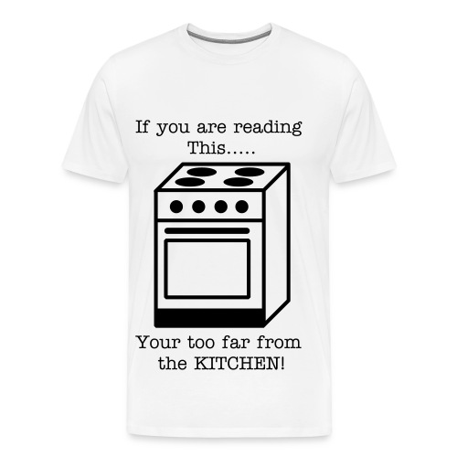 GET TO THE KITCHEN! - Men's Premium T-Shirt
