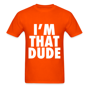 I'm That Dude Nike Funny Design T-Shirts