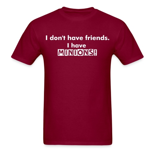 I don't have freinds. I have minions!(Men's) - Men's T-Shirt