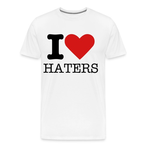 I Love Haters T-Shirt - Men's Premium T-Shirt