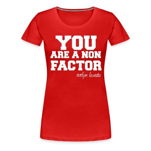 You are a non factor - Women's Premium T-Shirt