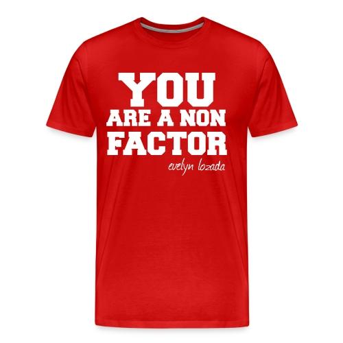 You are a non factor - Men's Premium T-Shirt