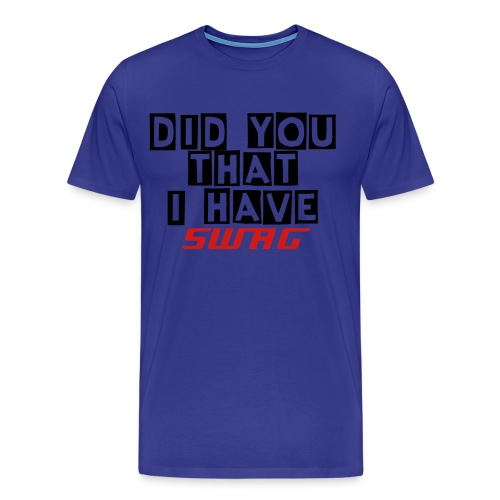 DID YOU KNOW THAT I HAVE SWAGG shirt BLUE - Men's Premium T-Shirt