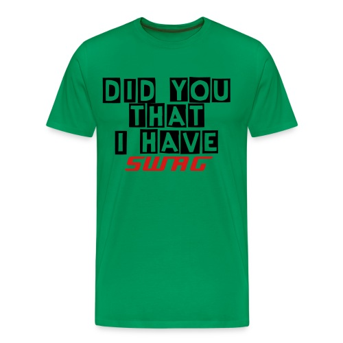 DID YOU KNOW THAT I HAVE SWAGG shirt GREEN - Men's Premium T-Shirt