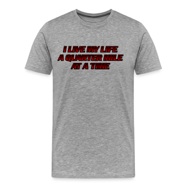 i live my life a quarter mile at a time shirt - photo #16