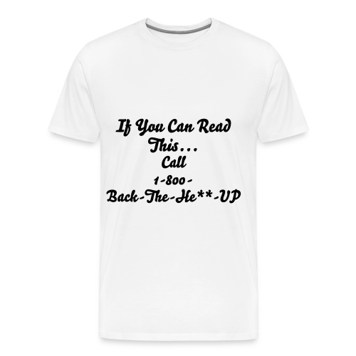 1-800-Back-The-Hell-Up Shirt - Men's Premium T-Shirt