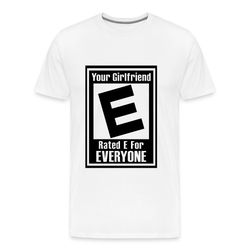Your Girlfriend Rated E For Everyone (Men's) - Men's Premium T-Shirt