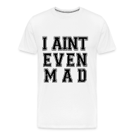 T-Shirts ~ Men's Premium T-Shirt ~ I Aint Even Mad