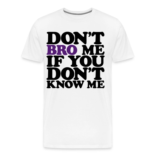 bro dont know me - Men's Premium T-Shirt