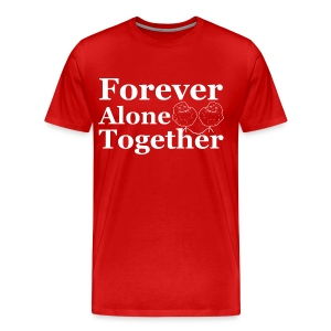 Forever Alone Together T-Shirt - Men's Premium T-Shirt
