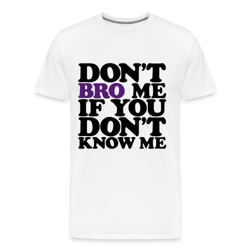 Dont Bro Me... - Men's Premium T-Shirt