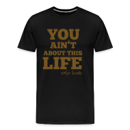 T-Shirts ~ Men's Premium T-Shirt ~ You aint about this life