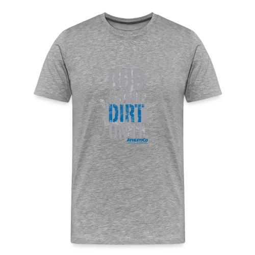 Rub Some Dirt On It - Men's Premium T-Shirt