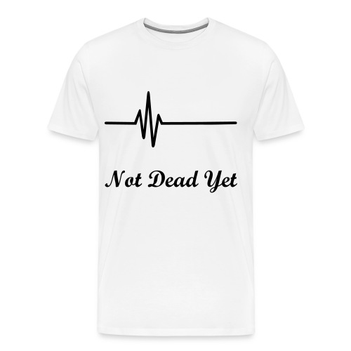 Not Dead Yet Shirt - Men's Premium T-Shirt