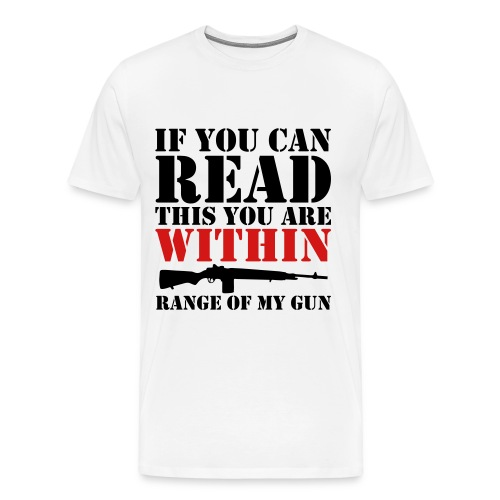 If you can red this you are within range of my gun - Men's Premium T-Shirt