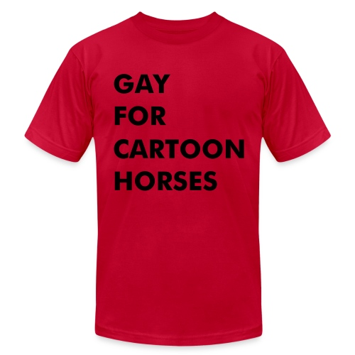 GAY FOR CARTOON HORSES - Men's T-Shirt by American Apparel