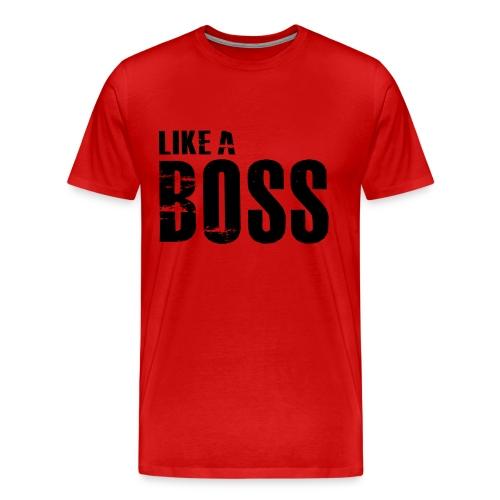 Like a Boss T-Shirt - Men's Premium T-Shirt