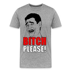BITCH PLEASE T-SHIRT - Men's Premium T-Shirt