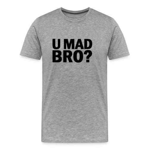U Mad Bro? Grey - Men's Premium T-Shirt