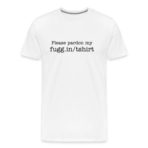 Please pardon my fugg.in/tshirt - Men's Premium T-Shirt