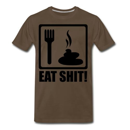 Eat Shit T-Shirt(COLORS) - Men's Premium T-Shirt