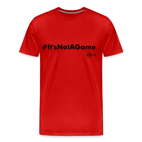 #It'sNotAGame - Men's Premium T-Shirt
