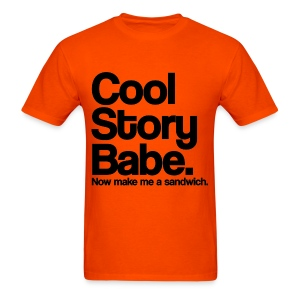 Cool Story Babe Now Make Me a Sandwich T Shirt (Pick Color) - Men's T-Shirt