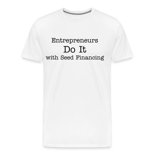 Entrepreneurs Do It with Seed Financing - Men's Premium T-Shirt