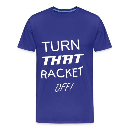Turn That Racket Off! - Men's Premium T-Shirt