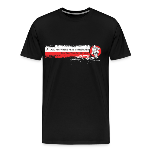 Attack him where he is unprepared - Sun Tzu - WB - Men's Premium T-Shirt
