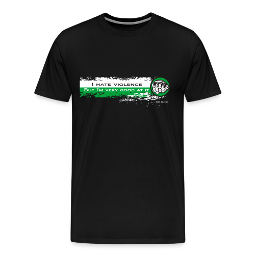 I hate violence, but I'm very good at it - 2 - WB - Men's Premium T-Shirt