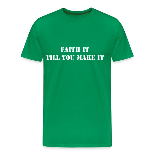 Faith It - Men's Premium T-Shirt