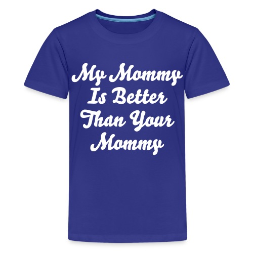 My Mommy is better than Your Mommy Kid's Tee  - Kids' Premium T-Shirt